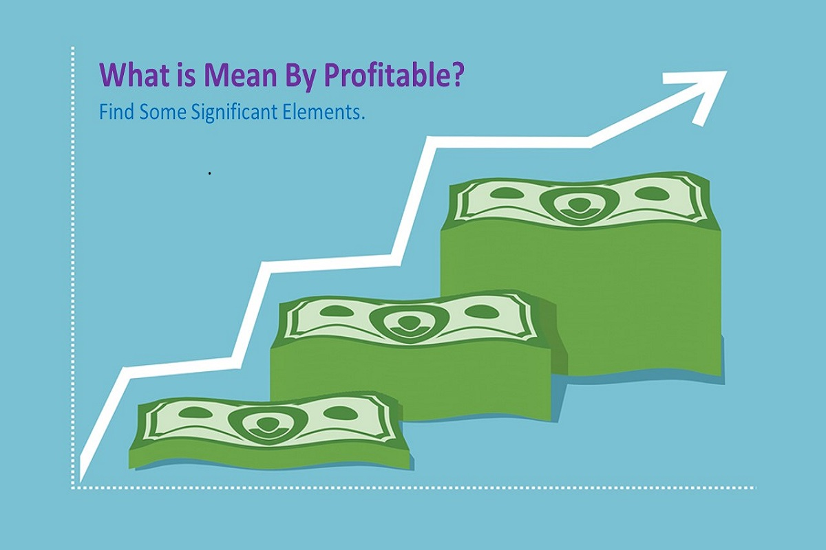 What Is Mean By Profitable? Find Some Significant Elements.