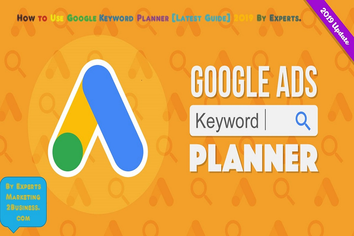 How to Use Google Keyword Planner [Latest Guide] 2019 By Experts.