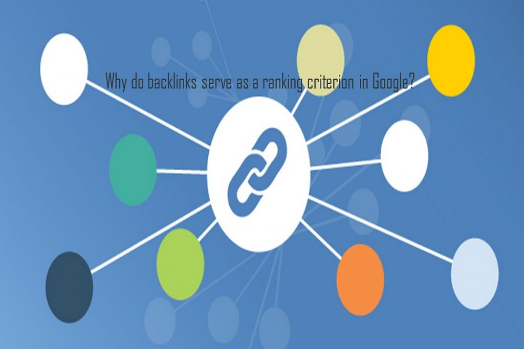 Why do backlinks serve as a ranking criterion in Google