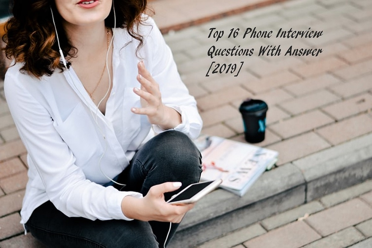 Top 16 Phone Interview Questions With Answer Tips–[2019]