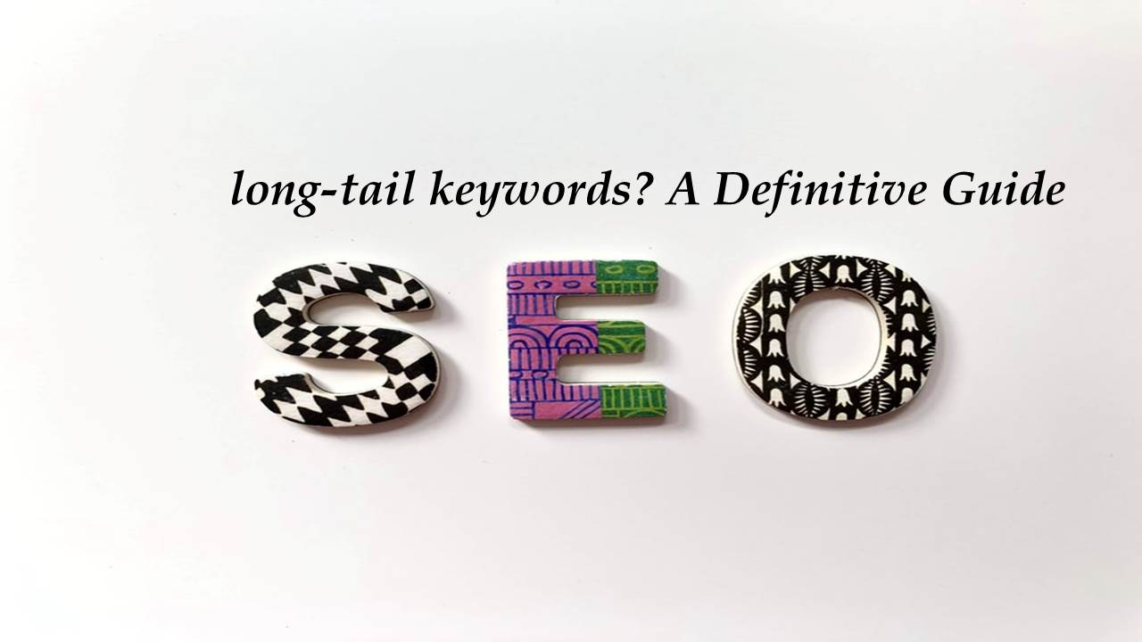 What are long-tail keywords? A Definitive Guide, Features, and Advantages