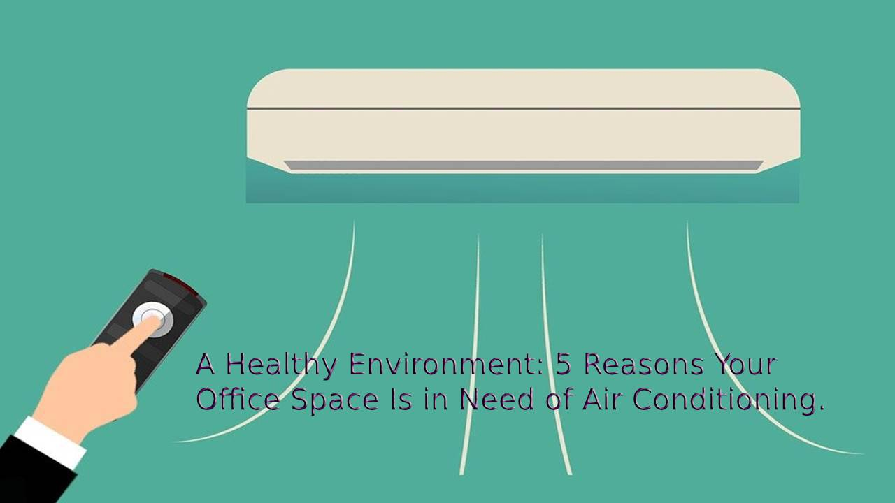 5 Reasons Your Office Space Is in Need of Air Conditioning