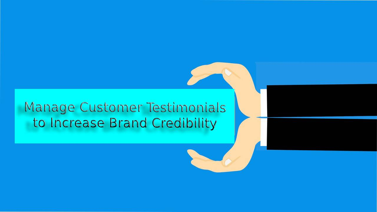 How to Manage Customer Testimonials to Increase Brand Credibility!