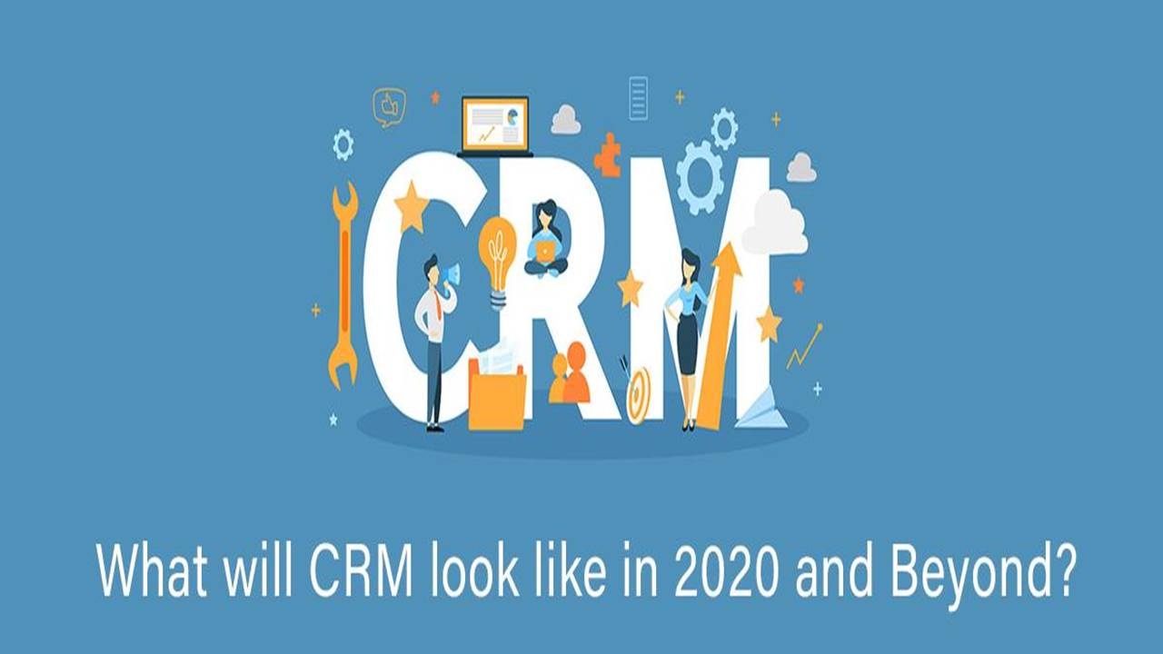 What will CRM look like in 2020 and Beyond? by Experts