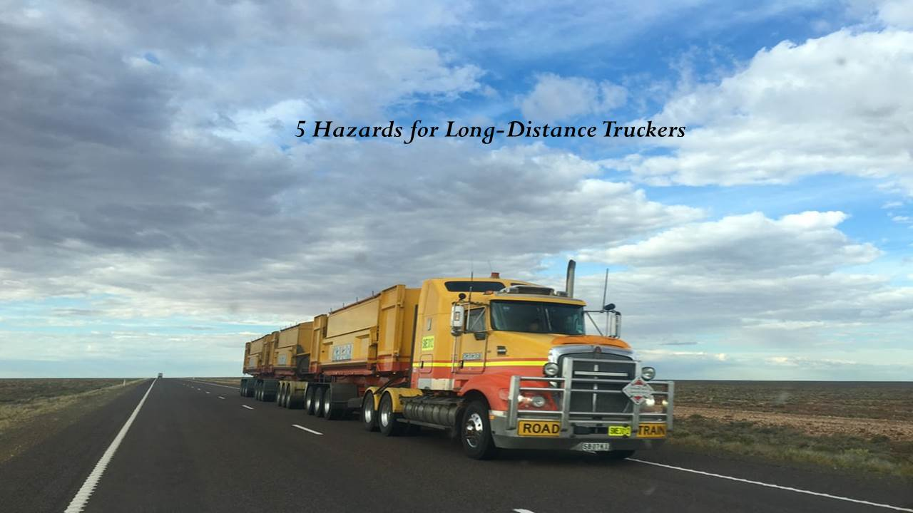 Top 5 Hazards for Long-Distance Truckers to be Avoid