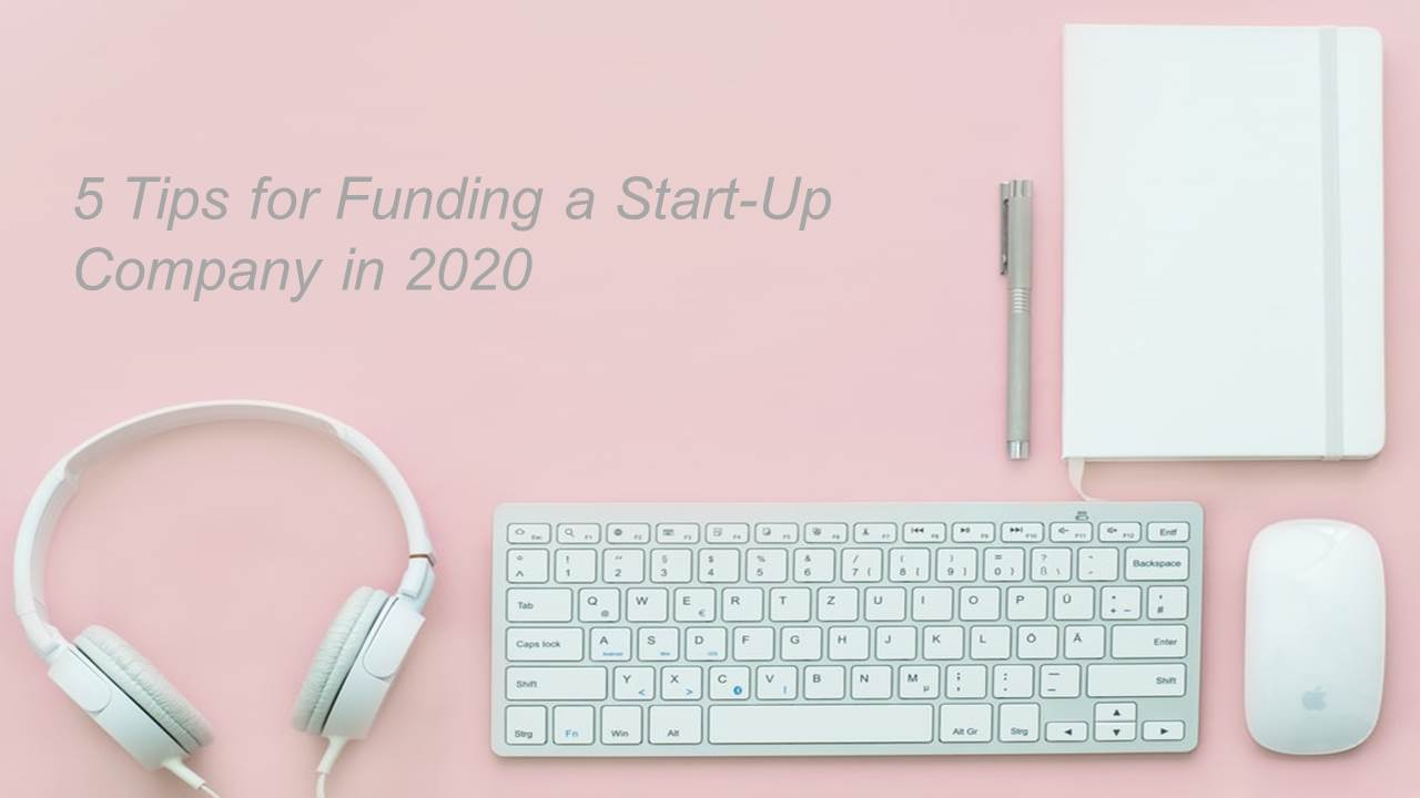 Five Tips for Funding in a Start-Up Company in 2020