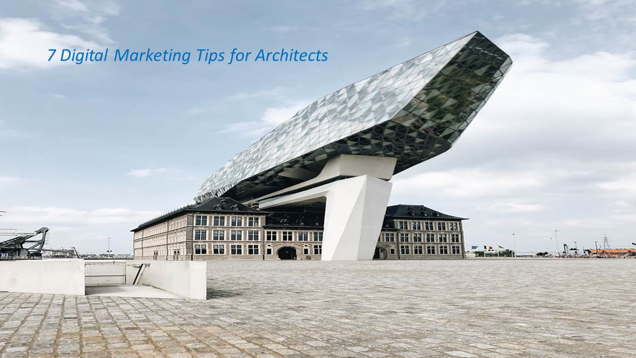 Industry-Specific: 7 Digital Marketing Tips for Architects