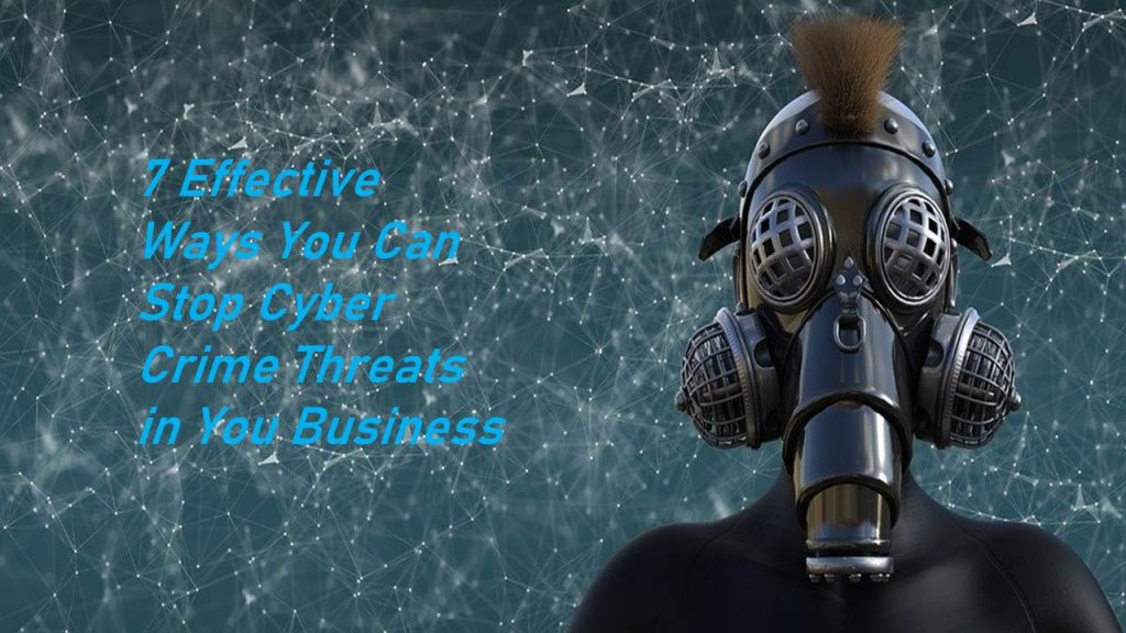 7 Effective Ways You Can Stop Cyber Crime Threats in You Business