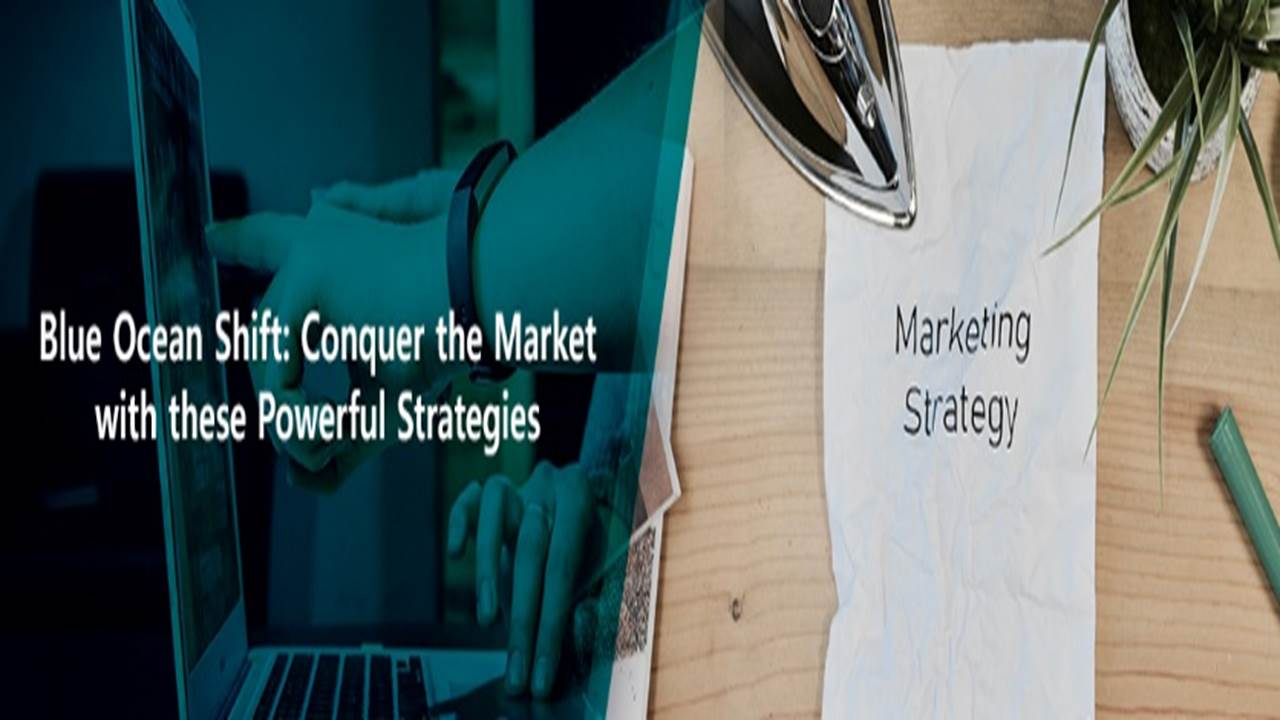 Blue Ocean Shift: Conquer the Market with these Powerful Strategies
