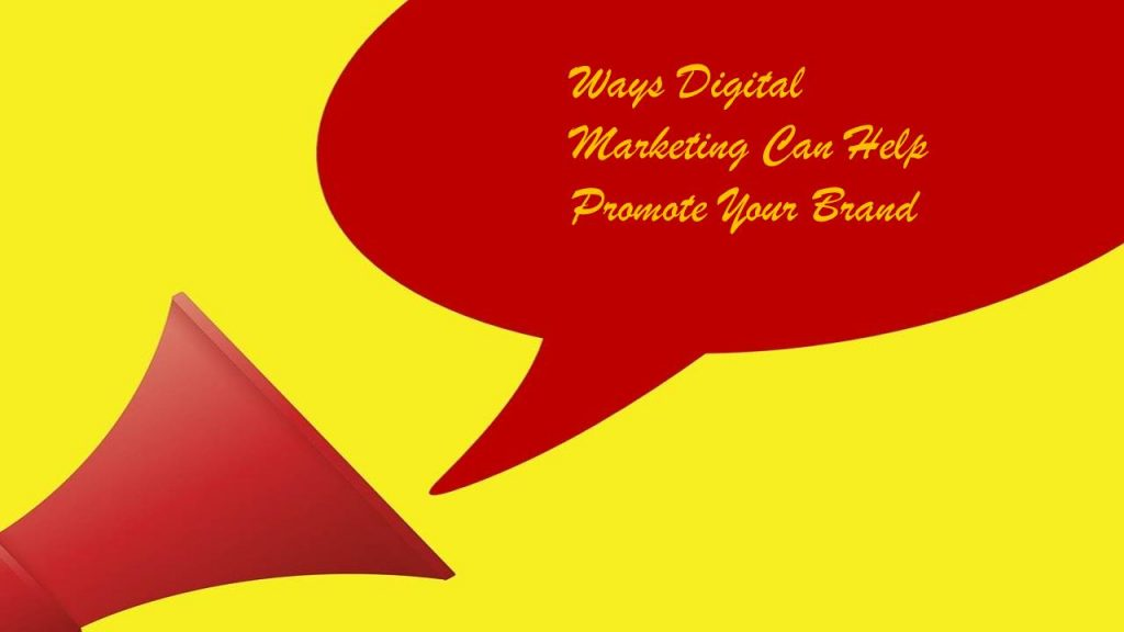 Digital Marketing Can Help Promote Your Brand