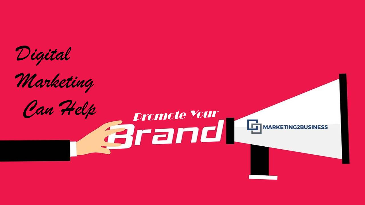 Ways Digital Marketing Can Help Promote Your Brand