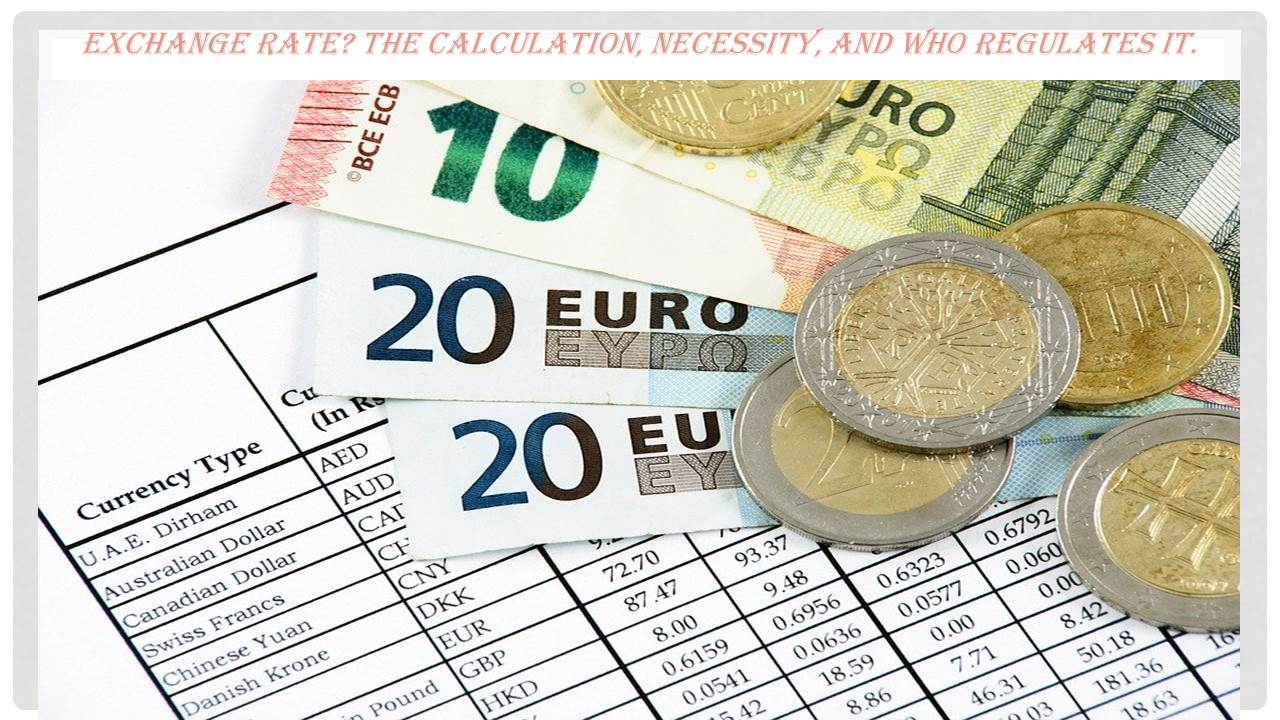 Exchange Rate? The Calculation, Necessity, And Who Regulates it.