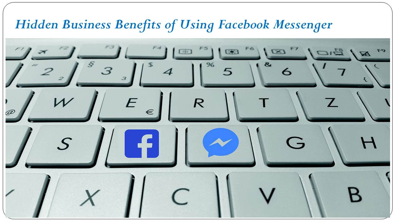 Hidden Business Benefits of Using Facebook Messenger