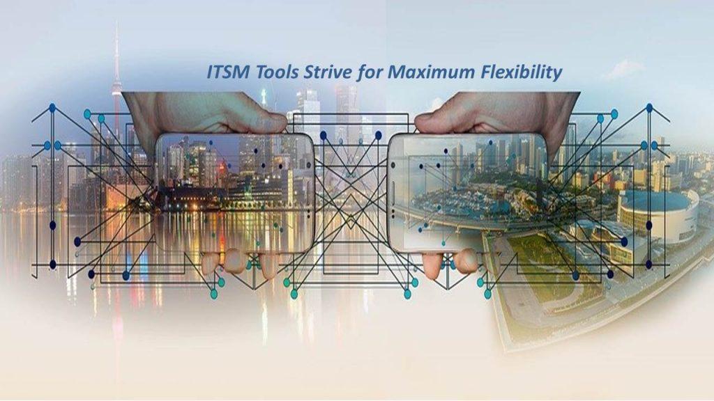 ITSM Tools Strive for Maximum Flexibility