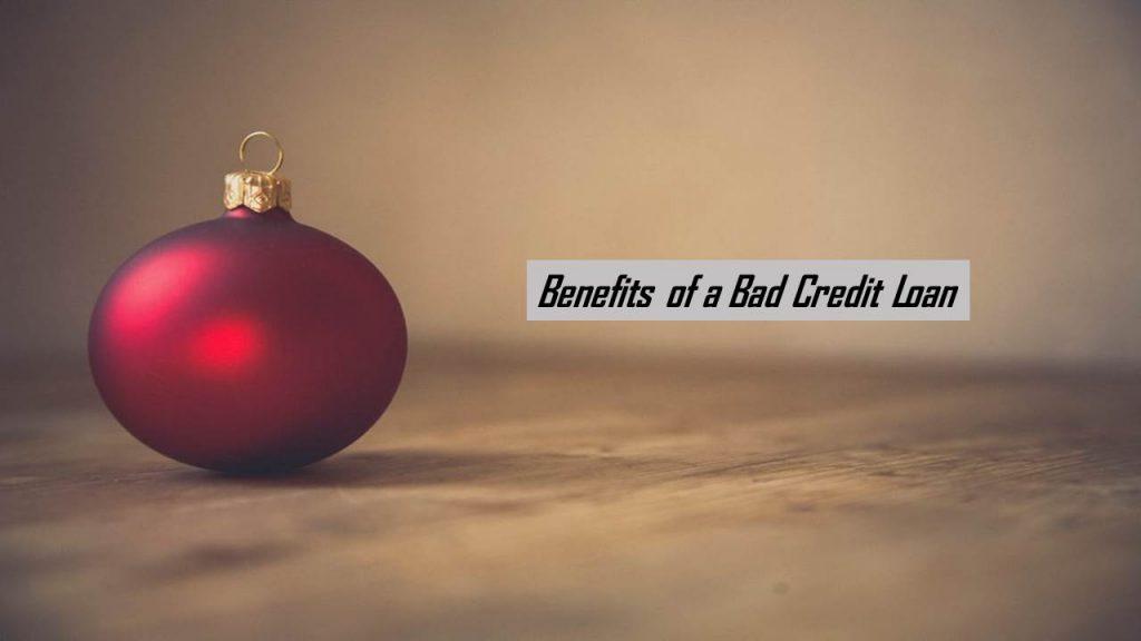 Benefits of a Bad Credit Loan