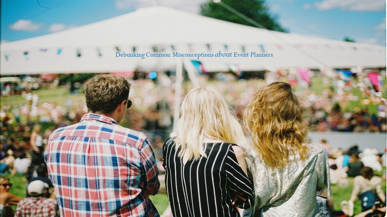 Debunking Common Misconceptions about Event Planners