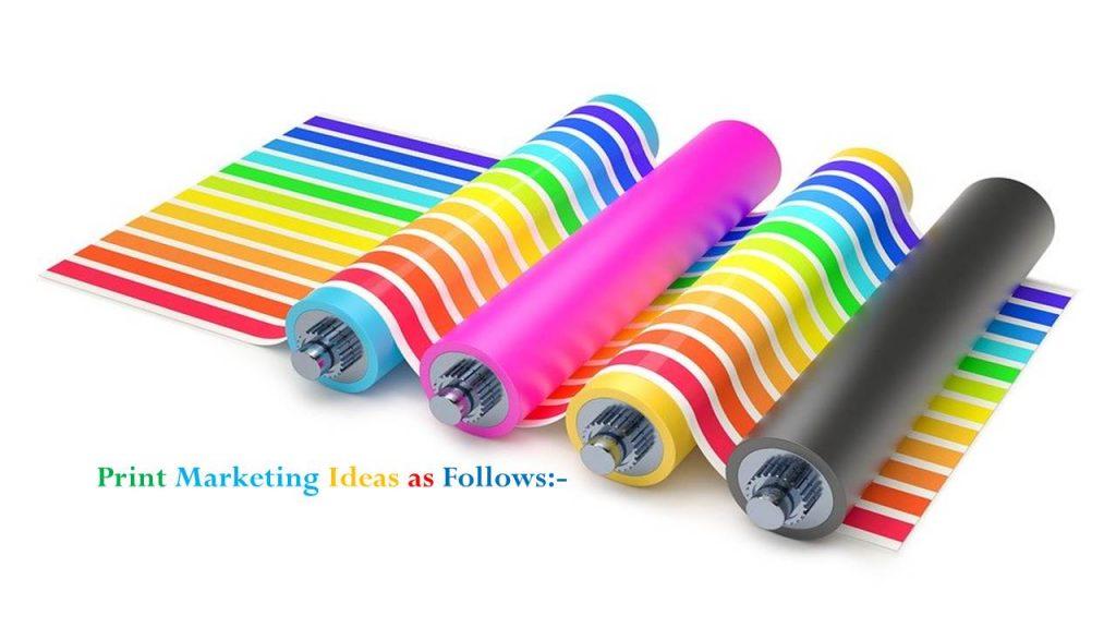 Print Marketing Ideas as Follows