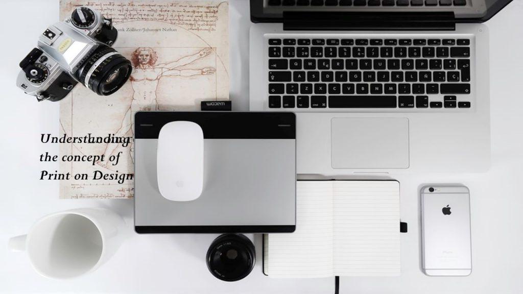 Understanding the concept of Print on Design