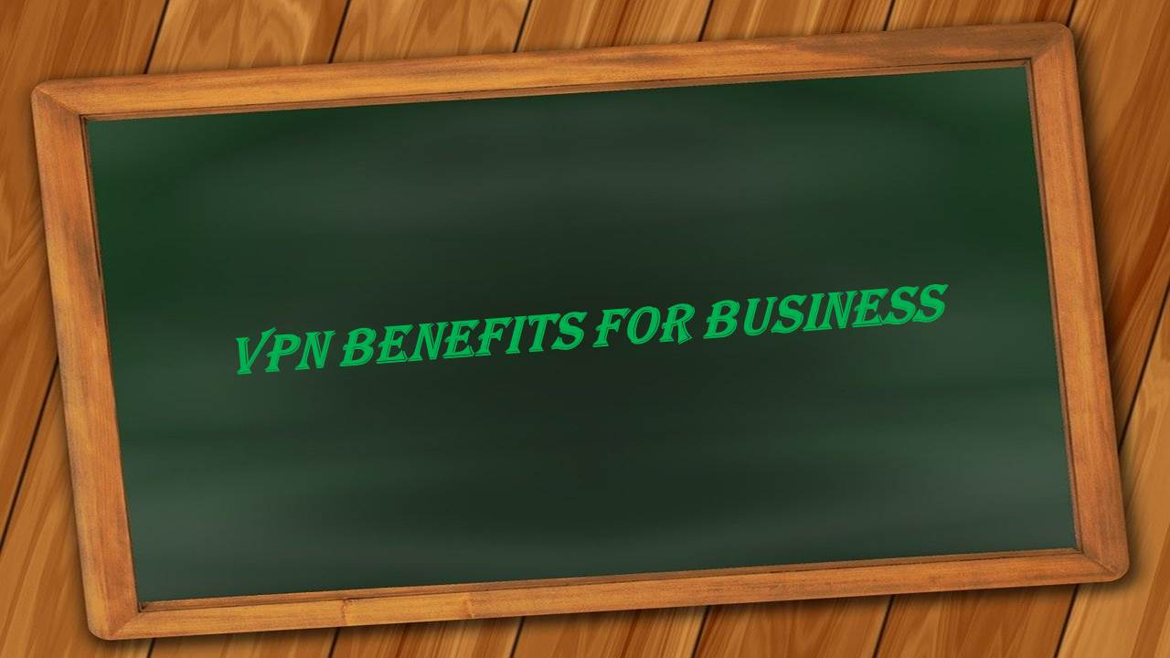 VPN Benefits for Businesses Go Beyond Cyber Security Concerns