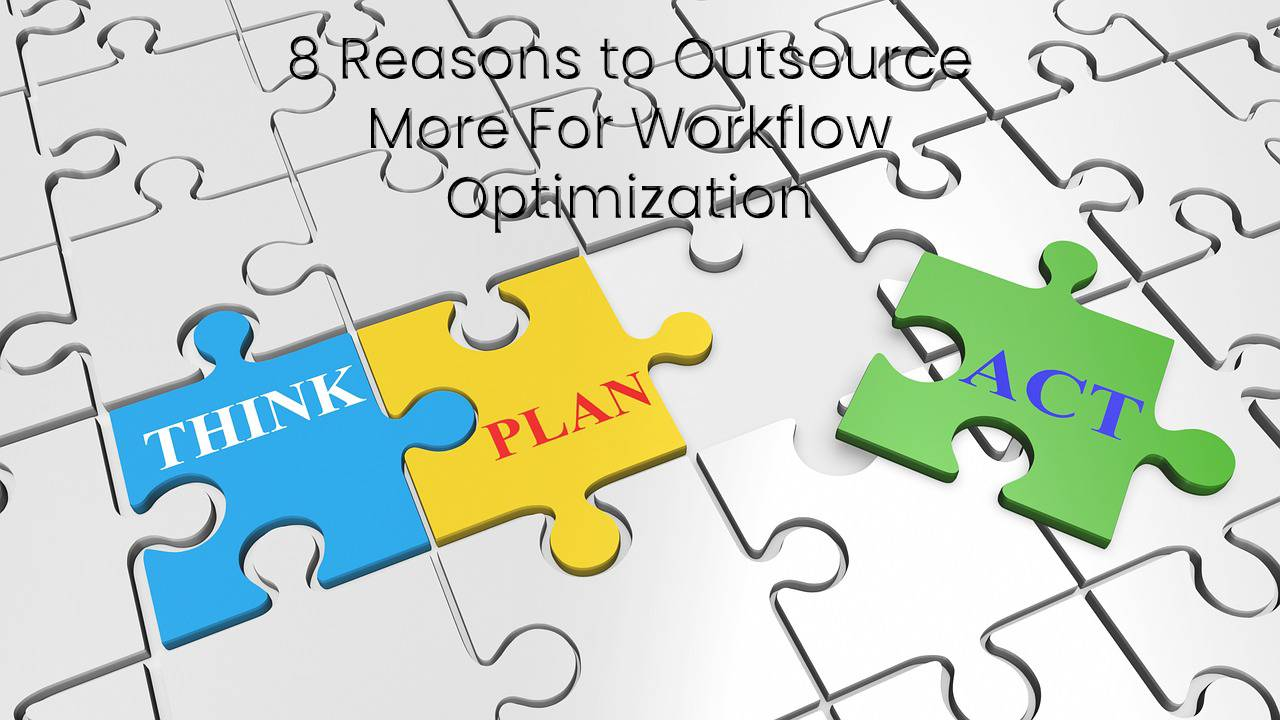 Workflow Optimization: 8 Reasons to Outsource More