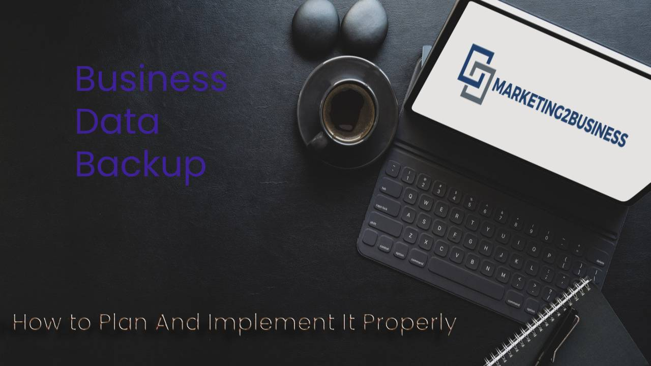 Business Data Backup: How to Plan And Implement It Properly