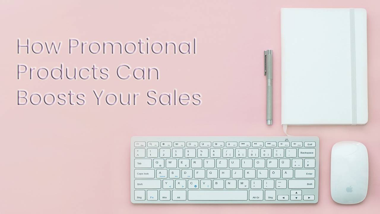 Points To Know Why Promotional Products Boosts Your Sales