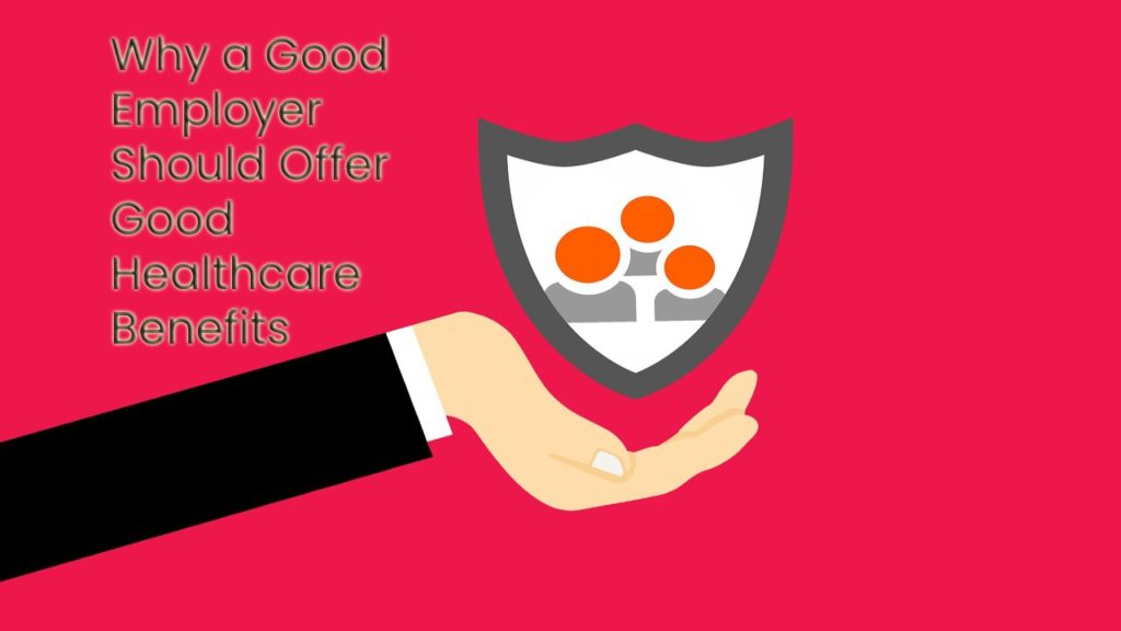 5 Reasons Why a Good Employer Should Offer Good Healthcare Benefits