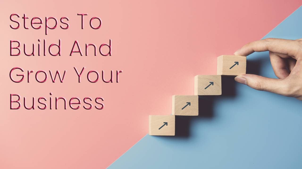 Top 5 Steps To Build And Grow Your Business