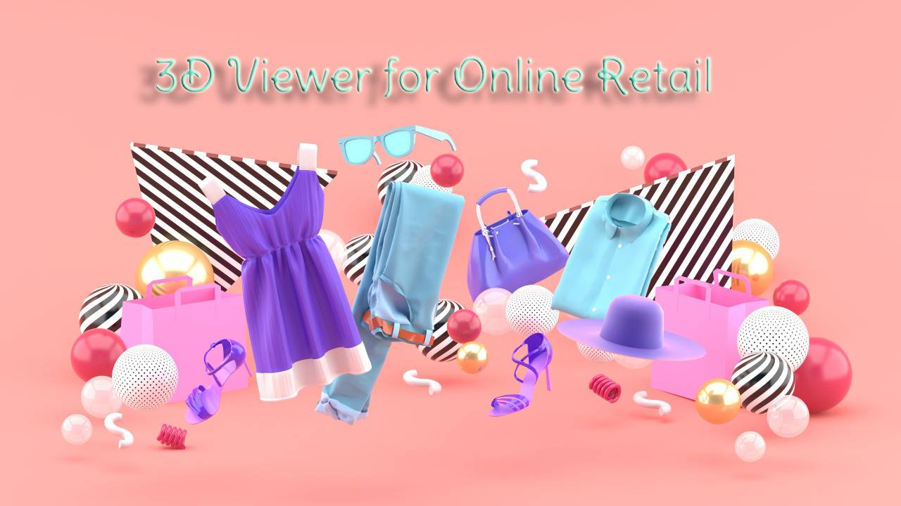 Benefits of a 3D Viewer for Online Retail