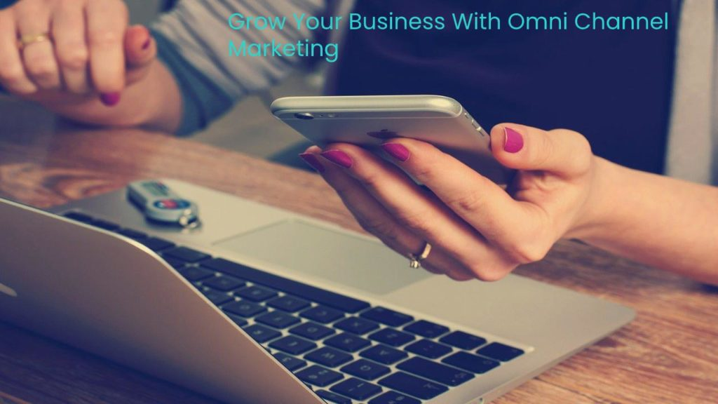 Can Omni Channel Marketing Grow Your Business_