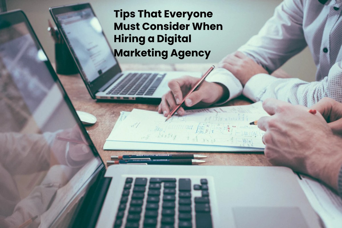 Tips That Everyone Must Consider When Hiring a Digital Marketing Agency