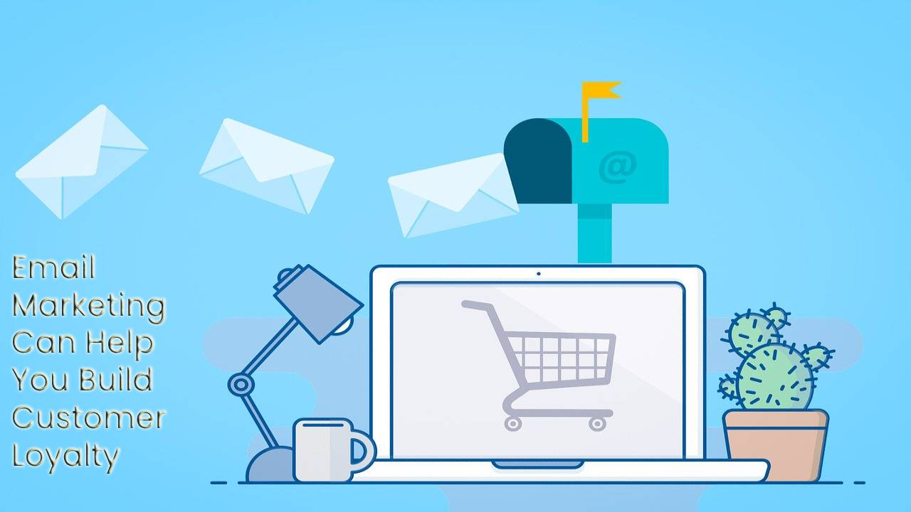 How Email Marketing Can Help You Build Customer Loyalty