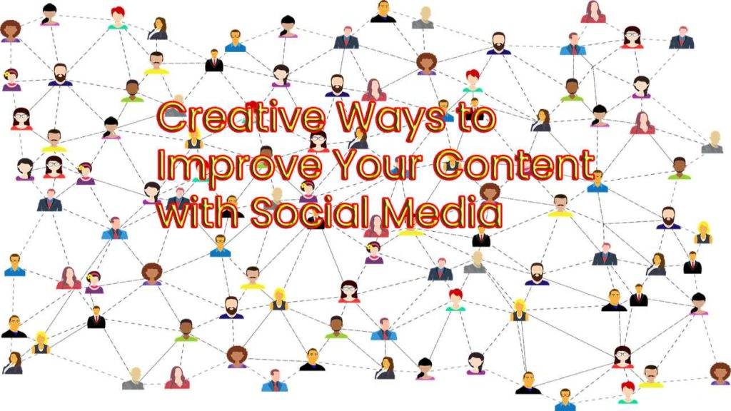Improve Your Content with Social Media