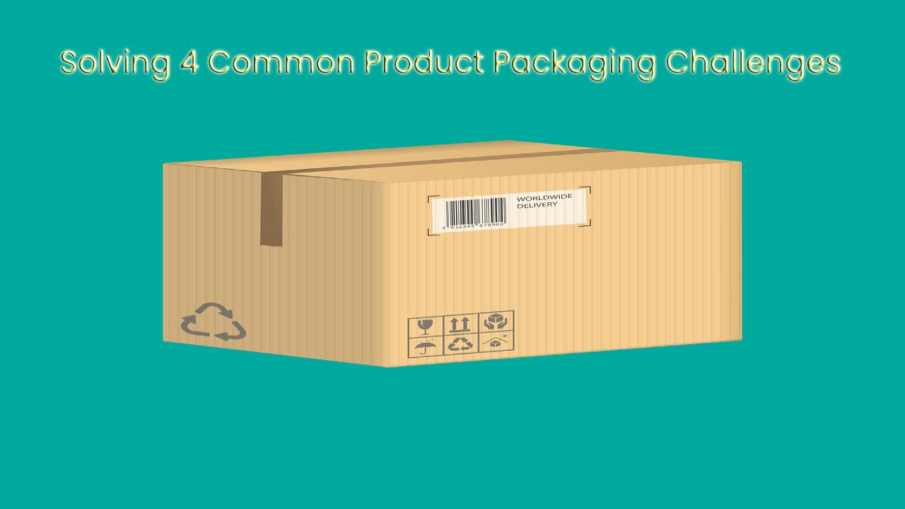 Solving 4 Common Packaging Challenges: Is Your Business Still Struggling?