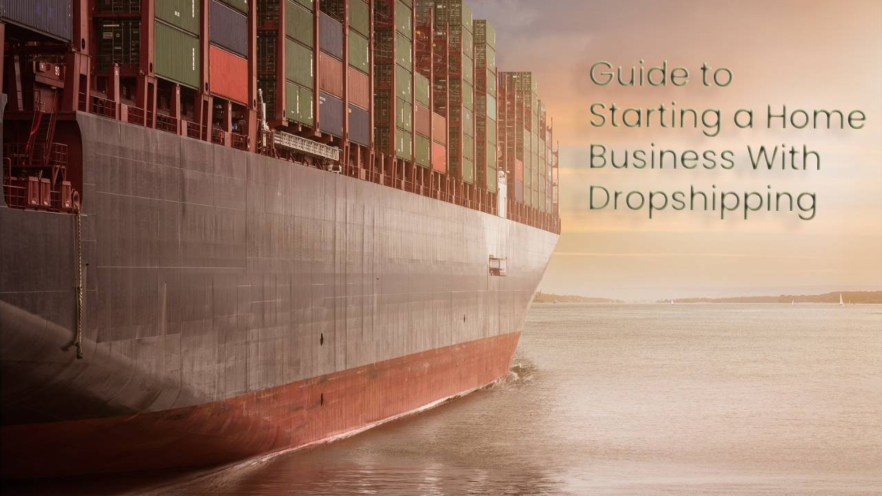 A Complete Guide to Starting a Home Business With Dropshipping