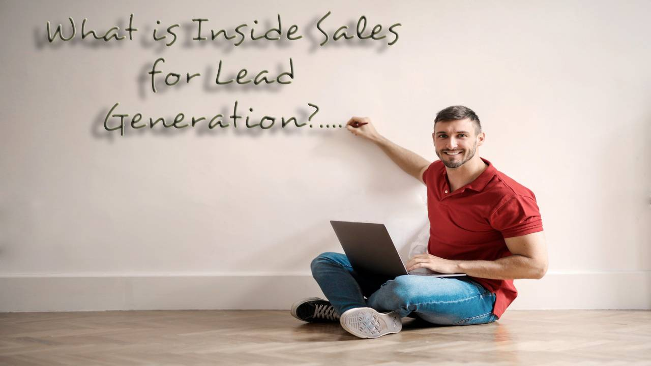 Understanding What is Inside Sales for Lead Generation