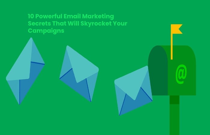 Email Marketing Secrets That Will Skyrocket Your Campaigns