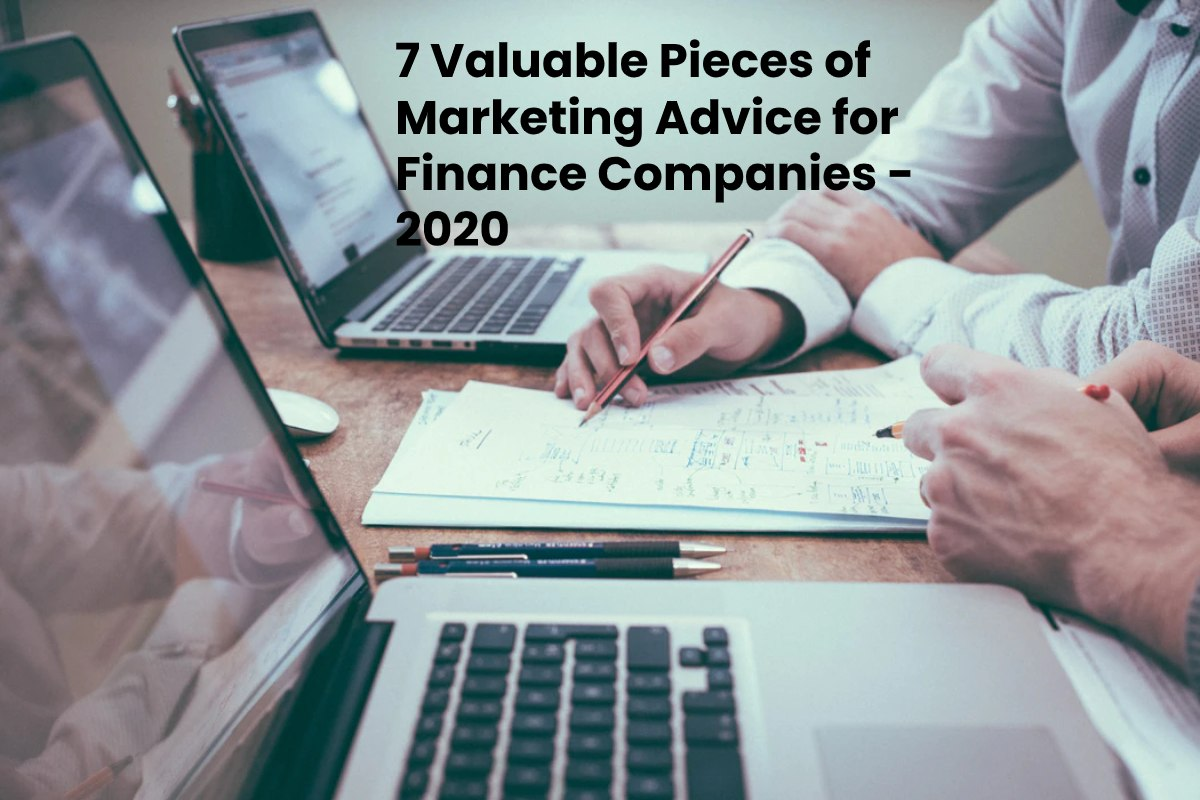 7 Valuable Pieces of Marketing Advice for Finance Companies