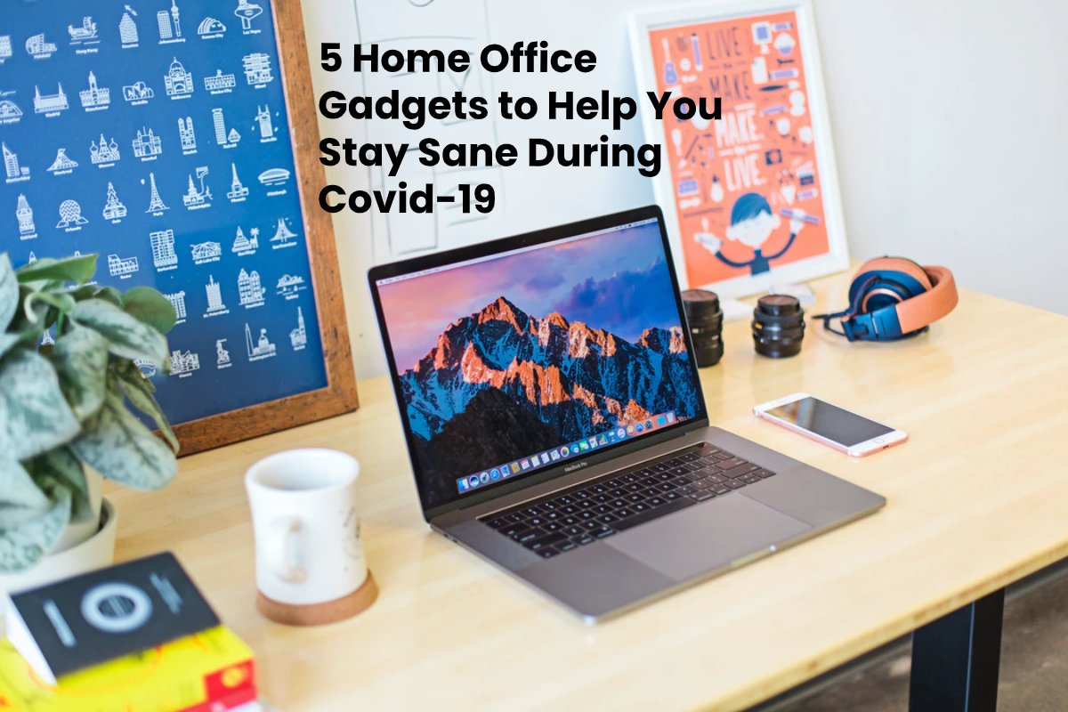 5 Home Office Gadgets to Help You Stay Sane During Covid-19
