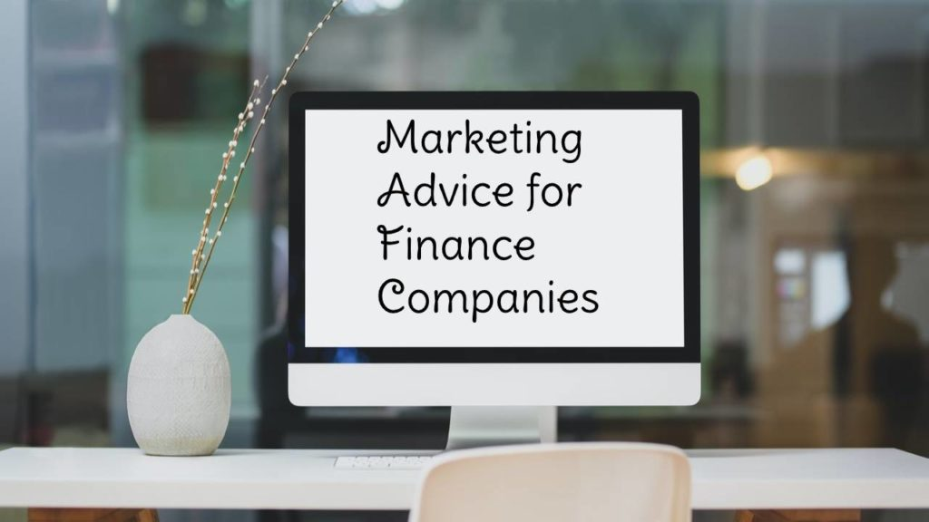 Pieces of Marketing Advice for Finance Companies