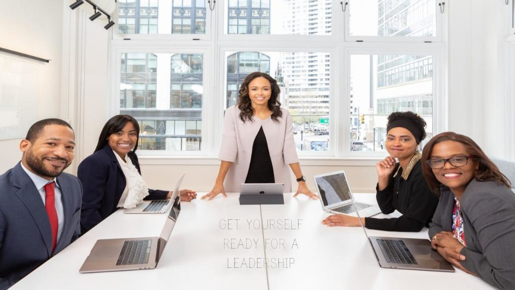 SEVEN WAYS TO GET YOURSELF READY FOR A LEADERSHIP POSITION