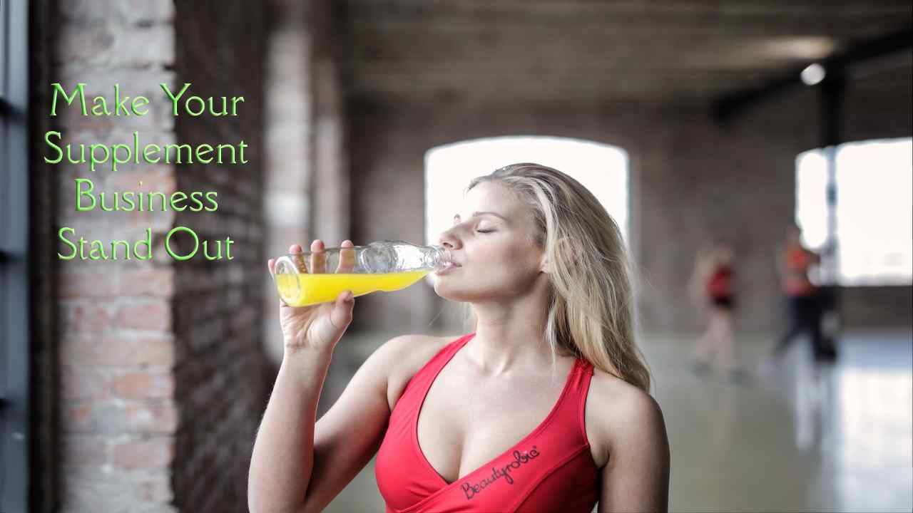 Tips for Making Your Supplement Business Stand Out