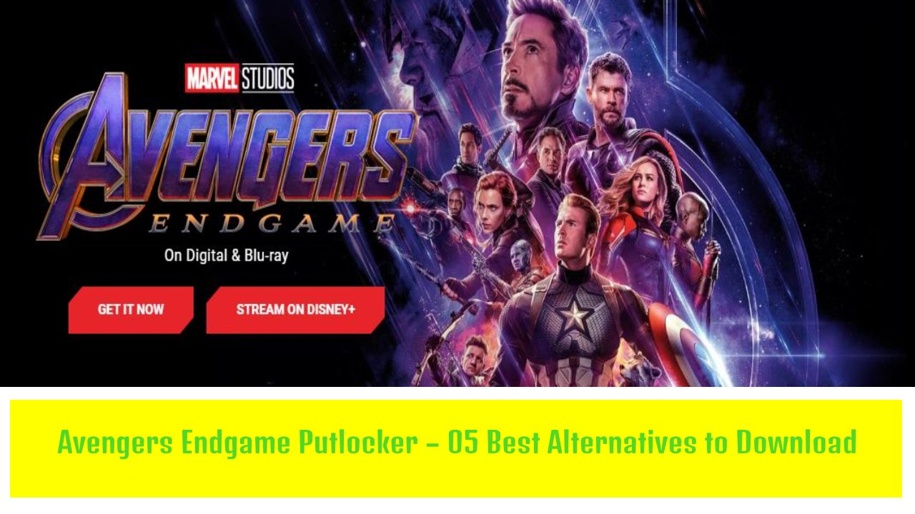 Avengers Endgame Putlocker – 05 Best Alternatives to Download