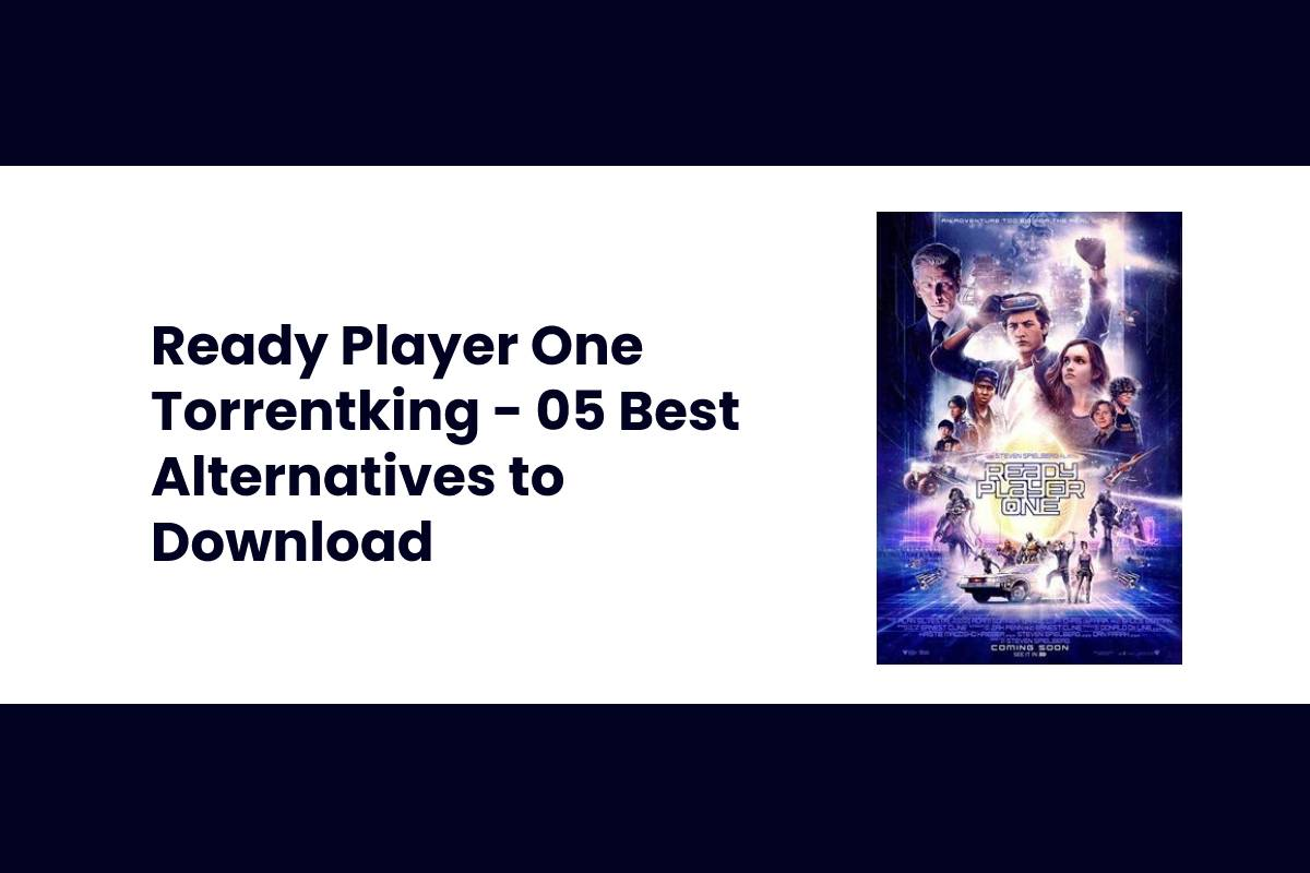 Ready Player One Torrentking – 05 Best Alternatives to Download