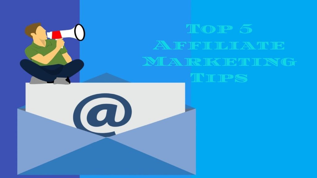 Top 5 Affiliate Marketing Tips