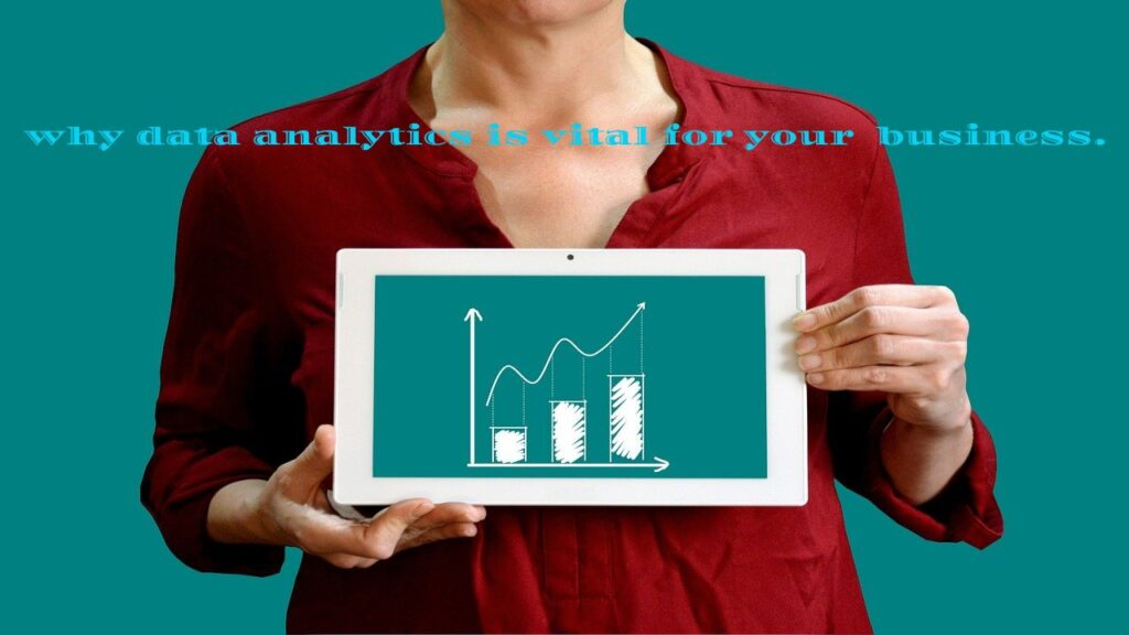 why data analytics is vital for your business