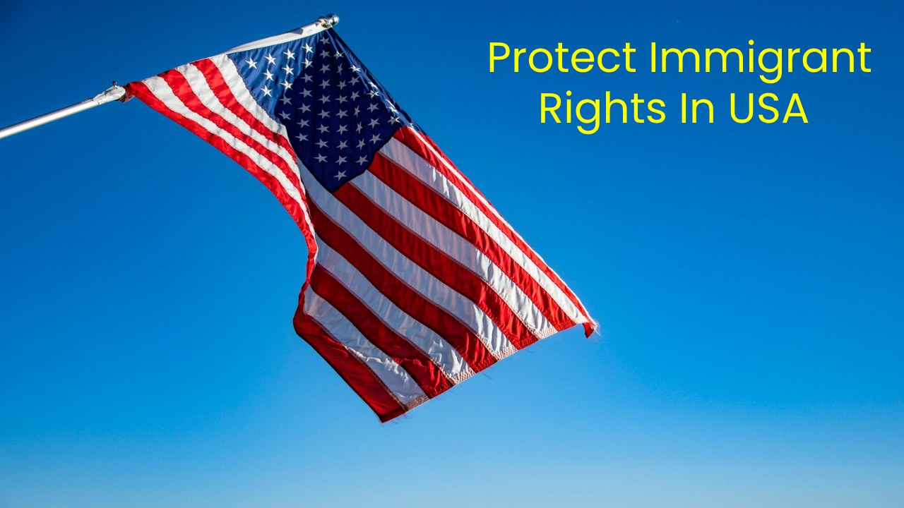 7 Ways To Protect Immigrant Rights In USA