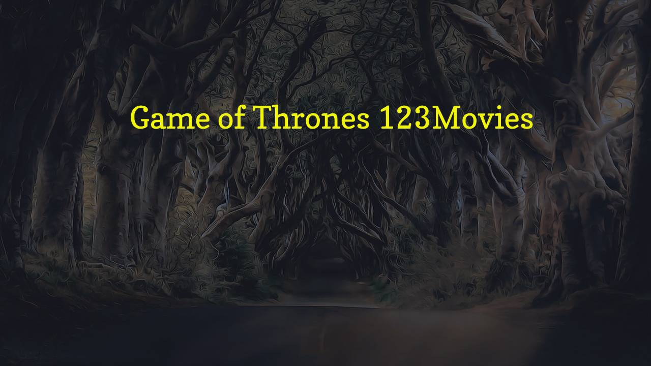 Game of Thrones 123movies – 05 Best Alternatives to Download