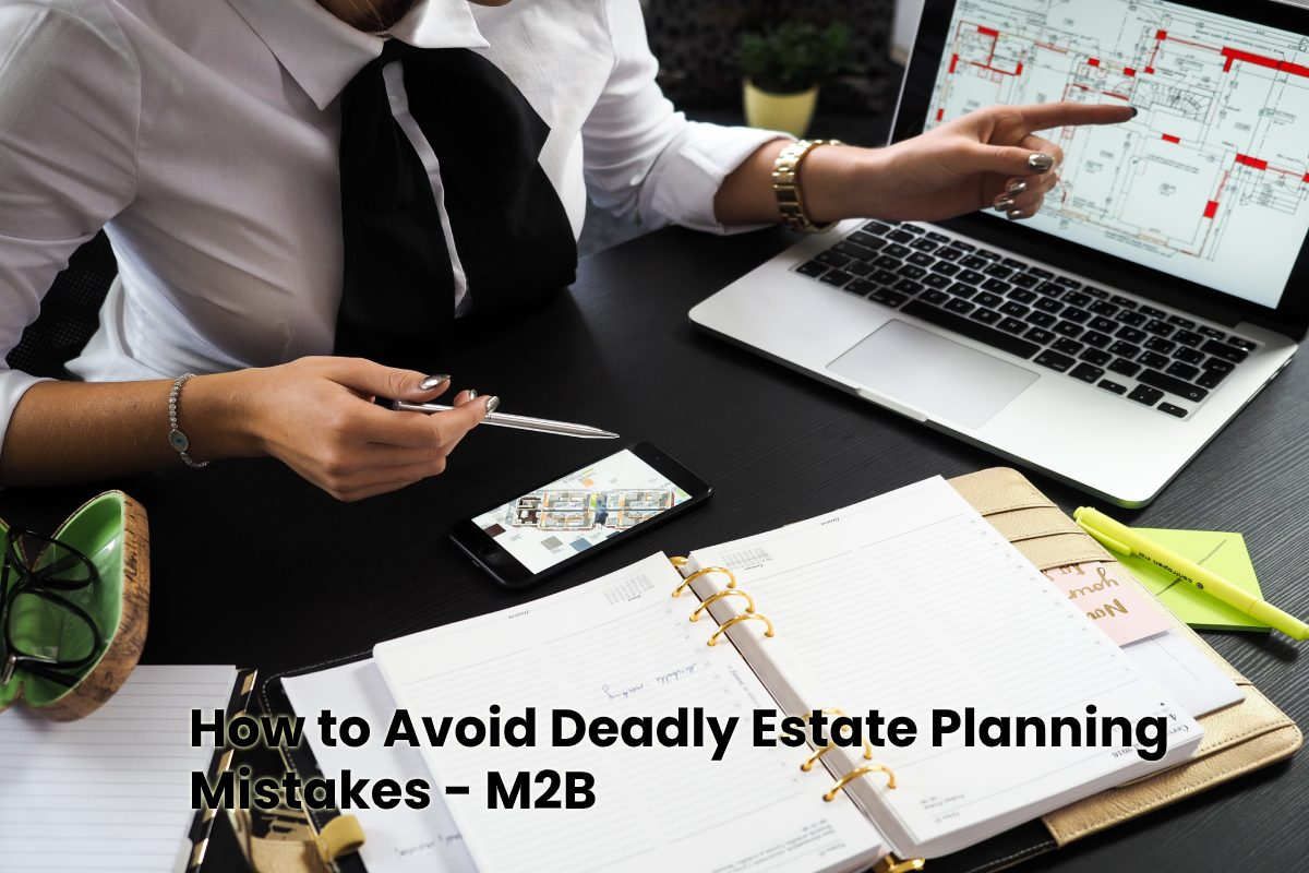 How to Avoid Deadly Estate Planning Mistakes