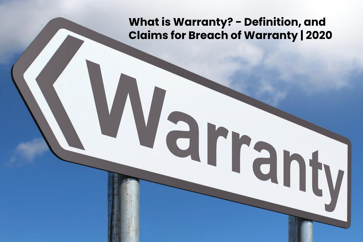 What is Warranty? – Definition, and Claims for Breach of Warranty?